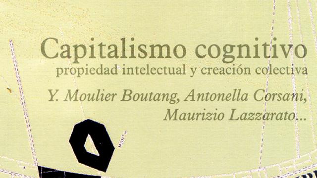 Capitalismo cognitivo: propiedad intelectual y creación colectiva