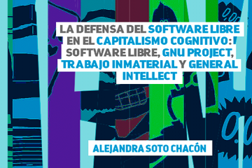 La defensa del Software libre en el Capitalismo Cognitivo: Software Libre, GNU Project, trabajo Inmaterial y General Intellect