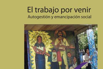 El trabajo por venir: autogestión y emancipación social